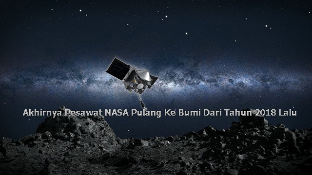 Akhirnya Pesawat NASA Pulang Ke Bumi Dari Tahun 2018 Lalu
