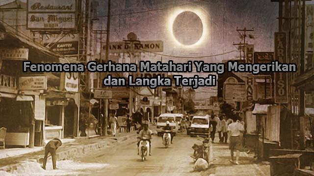 Fenomena Gerhana Matahari Yang Mengerikan dan Langka Terjadi
