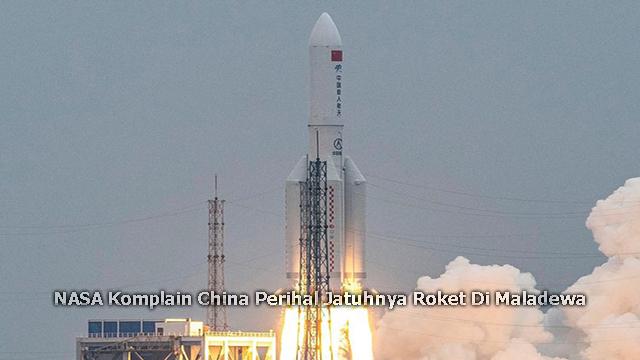 NASA Komplain China Perihal Jatuhnya Roket Di Maladewa