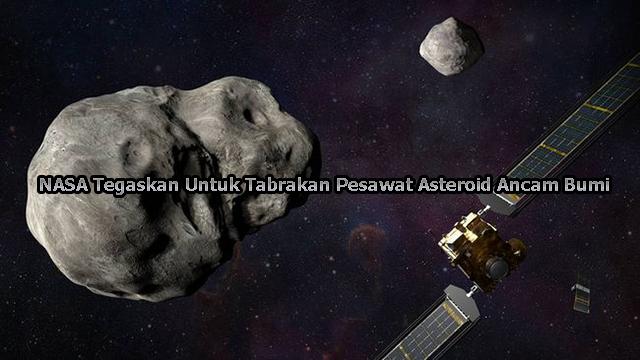 NASA Tegaskan Untuk Tabrakan Pesawat Asteroid Ancam Bumi